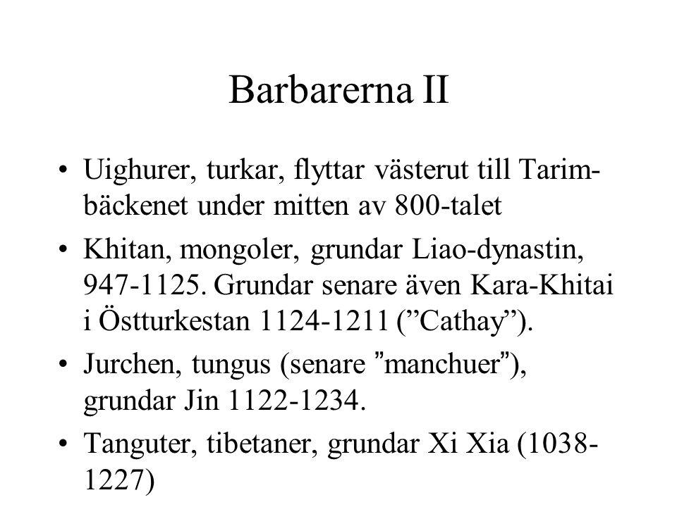 Barbarerna II Uighurer, turkar, flyttar västerut till Tarim- bäckenet under mitten av 800-talet Khitan, mongoler, grundar Liao-dynastin, 947-1125. Gru