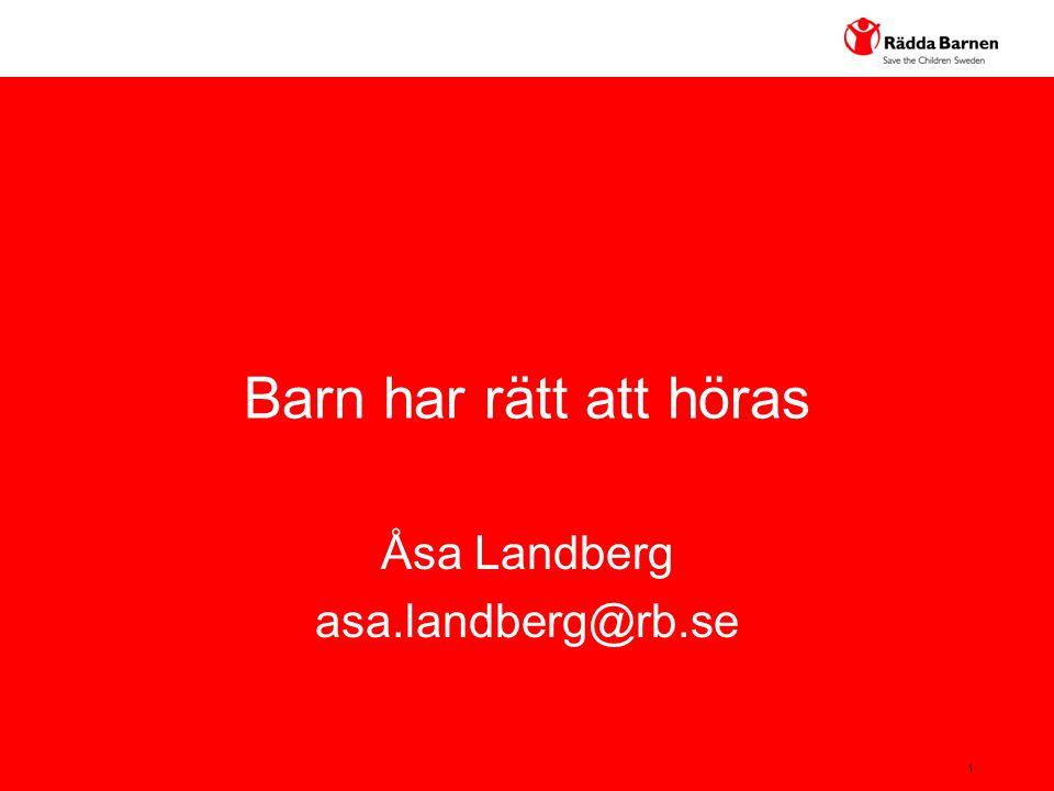 1 Barn har rätt att höras Åsa Landberg asa.landberg@rb.se