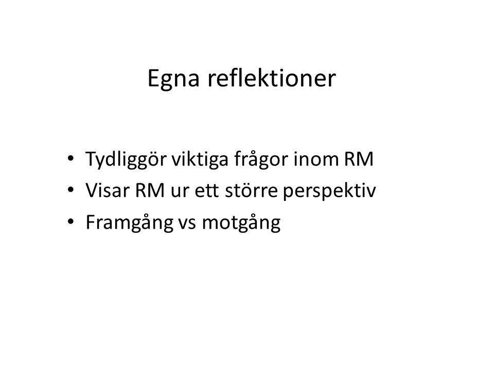 Egna reflektioner Tydliggör viktiga frågor inom RM Visar RM ur ett större perspektiv Framgång vs motgång