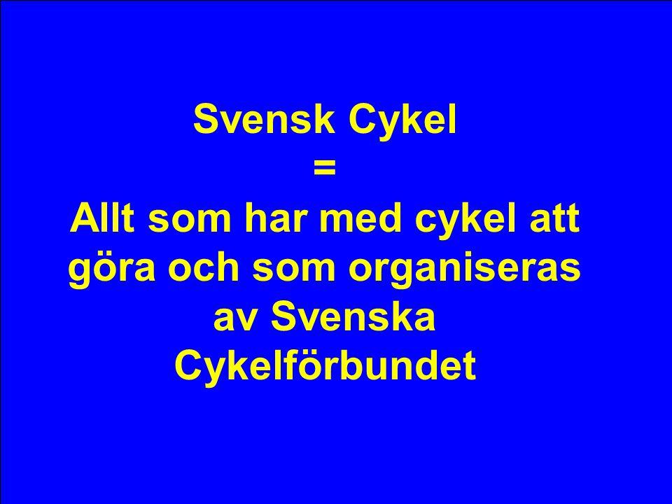 Svensk Cykel = Allt som har med cykel att göra och som organiseras av Svenska Cykelförbundet