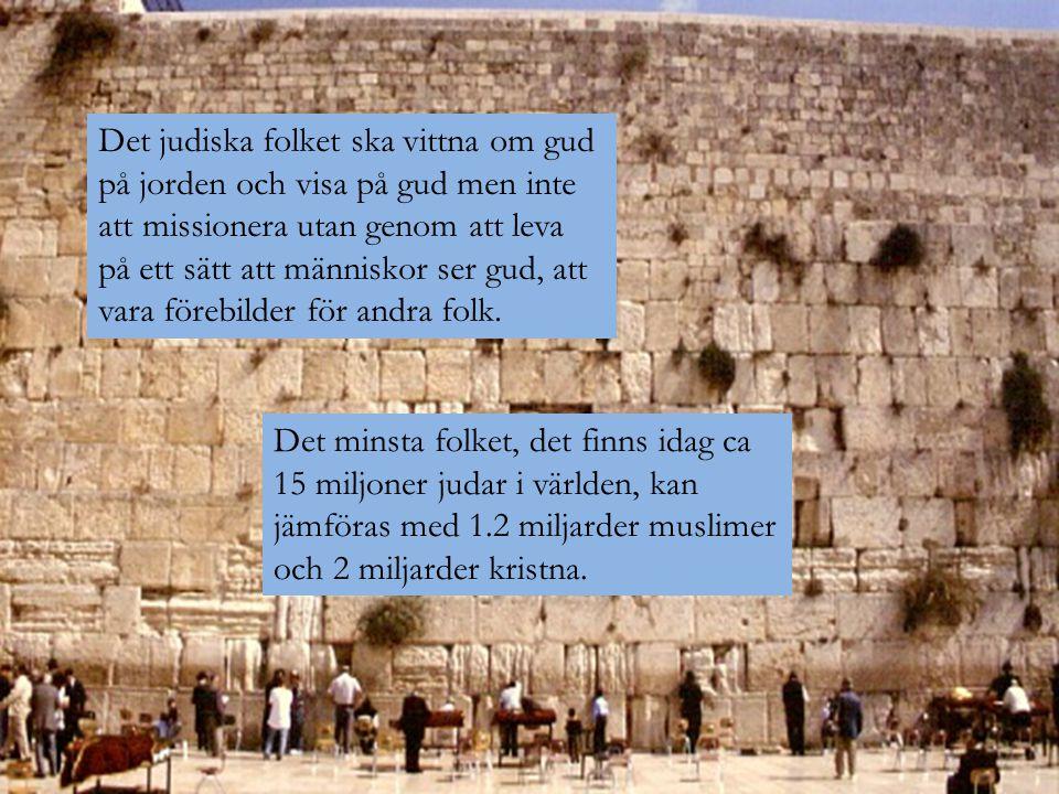 Det minsta folket, det finns idag ca 15 miljoner judar i världen, kan jämföras med 1.2 miljarder muslimer och 2 miljarder kristna. Det judiska folket