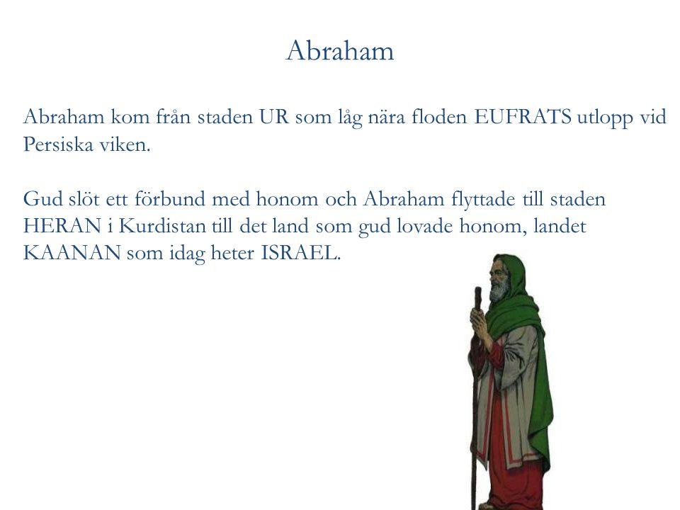 Abraham Abraham kom från staden UR som låg nära floden EUFRATS utlopp vid Persiska viken. Gud slöt ett förbund med honom och Abraham flyttade till sta