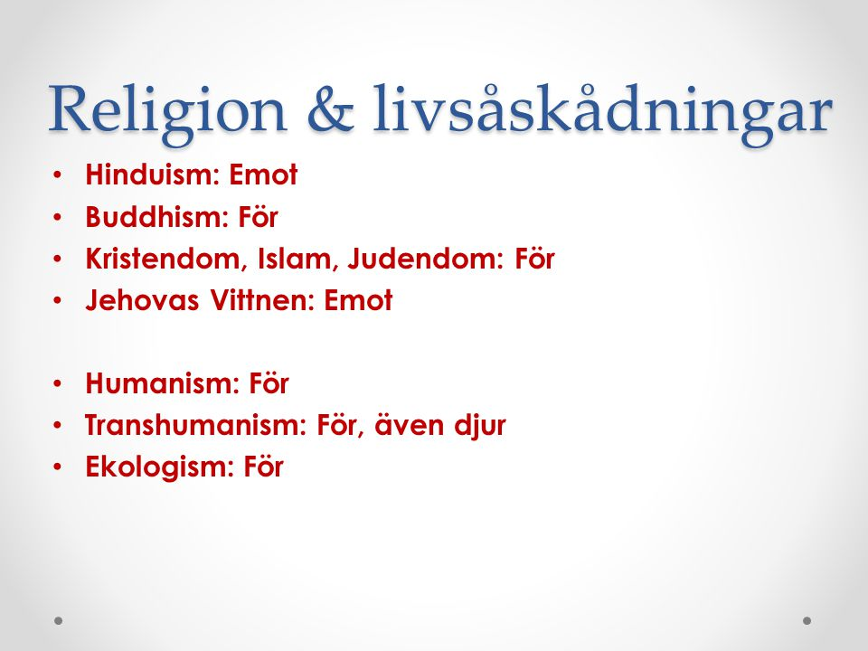 Religion & livsåskådningar Hinduism: Emot Buddhism: För Kristendom, Islam, Judendom: För Jehovas Vittnen: Emot Humanism: För Transhumanism: För, även