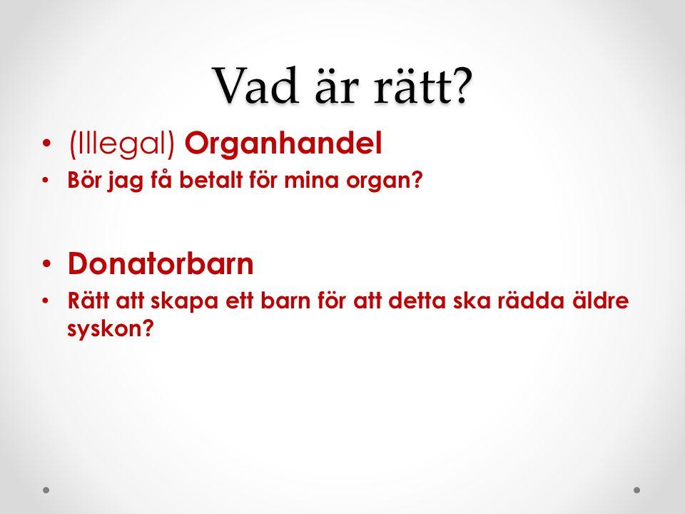 Vad är rätt? (Illegal) Organhandel Bör jag få betalt för mina organ? Donatorbarn Rätt att skapa ett barn för att detta ska rädda äldre syskon?