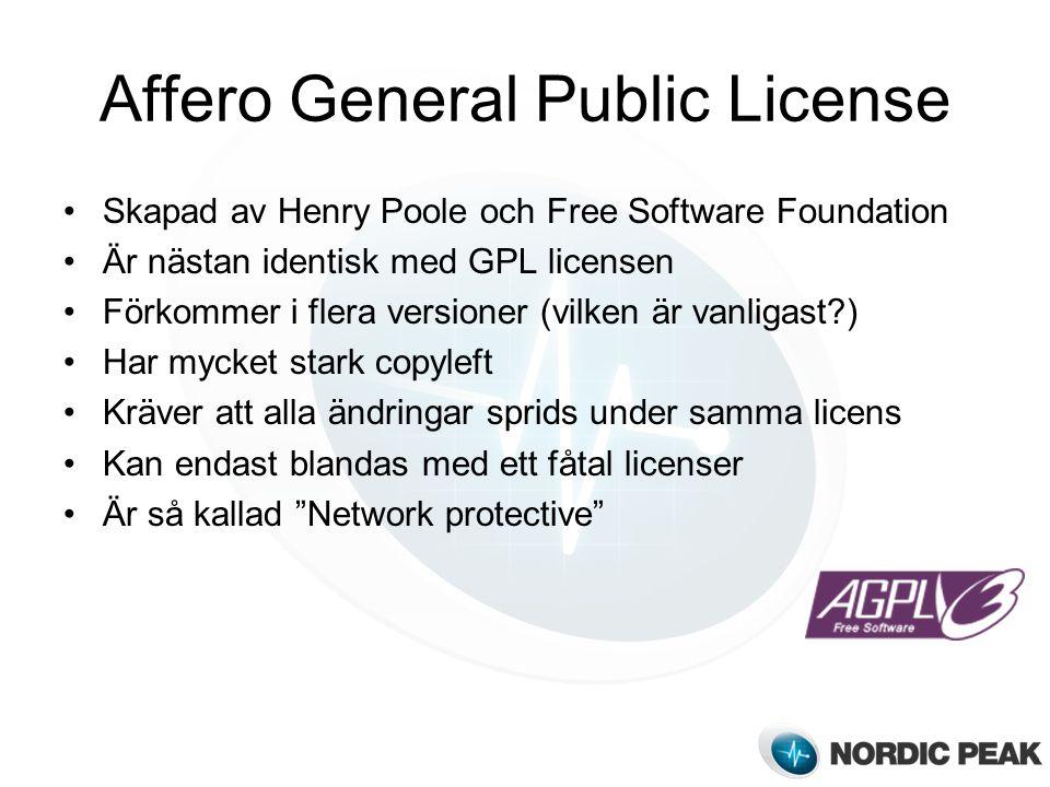 Affero General Public License Skapad av Henry Poole och Free Software Foundation Är nästan identisk med GPL licensen Förkommer i flera versioner (vilken är vanligast?) Har mycket stark copyleft Kräver att alla ändringar sprids under samma licens Kan endast blandas med ett fåtal licenser Är så kallad Network protective