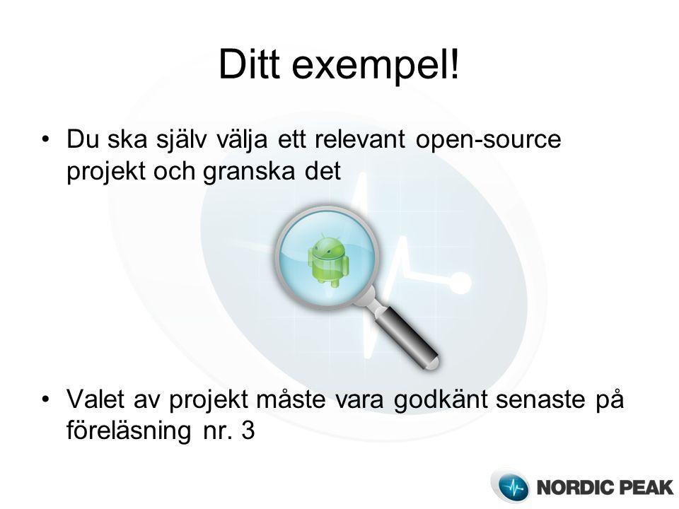 Ditt exempel! Du ska själv välja ett relevant open-source projekt och granska det Valet av projekt måste vara godkänt senaste på föreläsning nr. 3