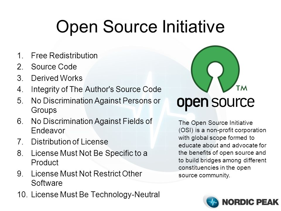 Open Source Initiative 1.Free Redistribution 2.Source Code 3.Derived Works 4.Integrity of The Author's Source Code 5.No Discrimination Against Persons