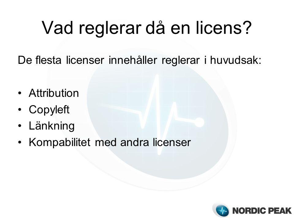 Vad reglerar då en licens? De flesta licenser innehåller reglerar i huvudsak: Attribution Copyleft Länkning Kompabilitet med andra licenser