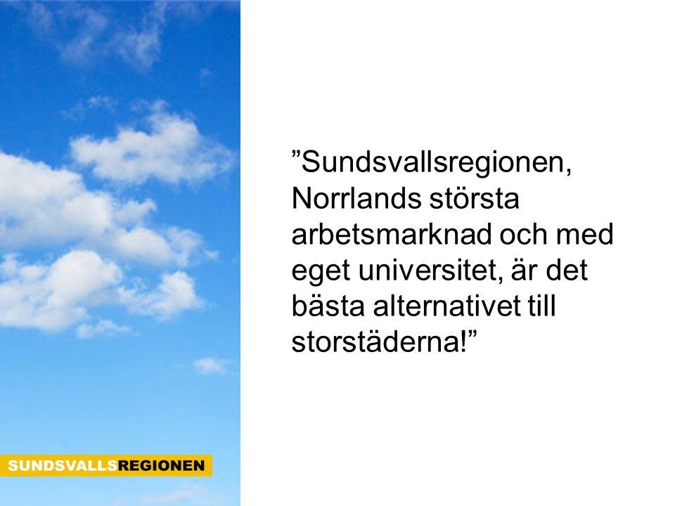 """""""Sundsvallsregionen, Norrlands största arbetsmarknad och med eget universitet, är det bästa alternativet till storstäderna!"""""""