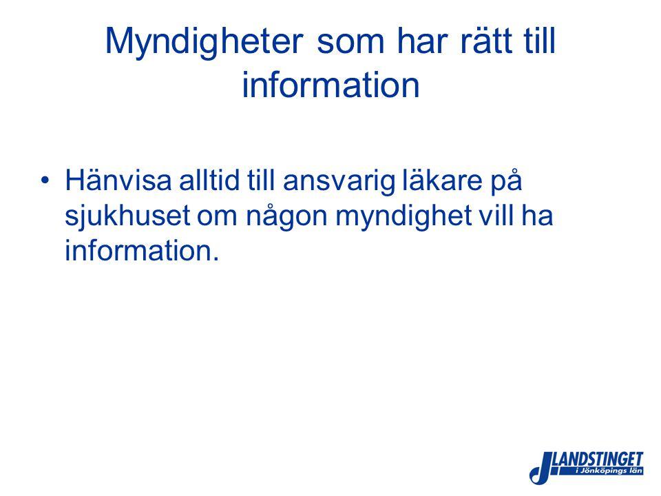 Myndigheter som har rätt till information Hänvisa alltid till ansvarig läkare på sjukhuset om någon myndighet vill ha information.