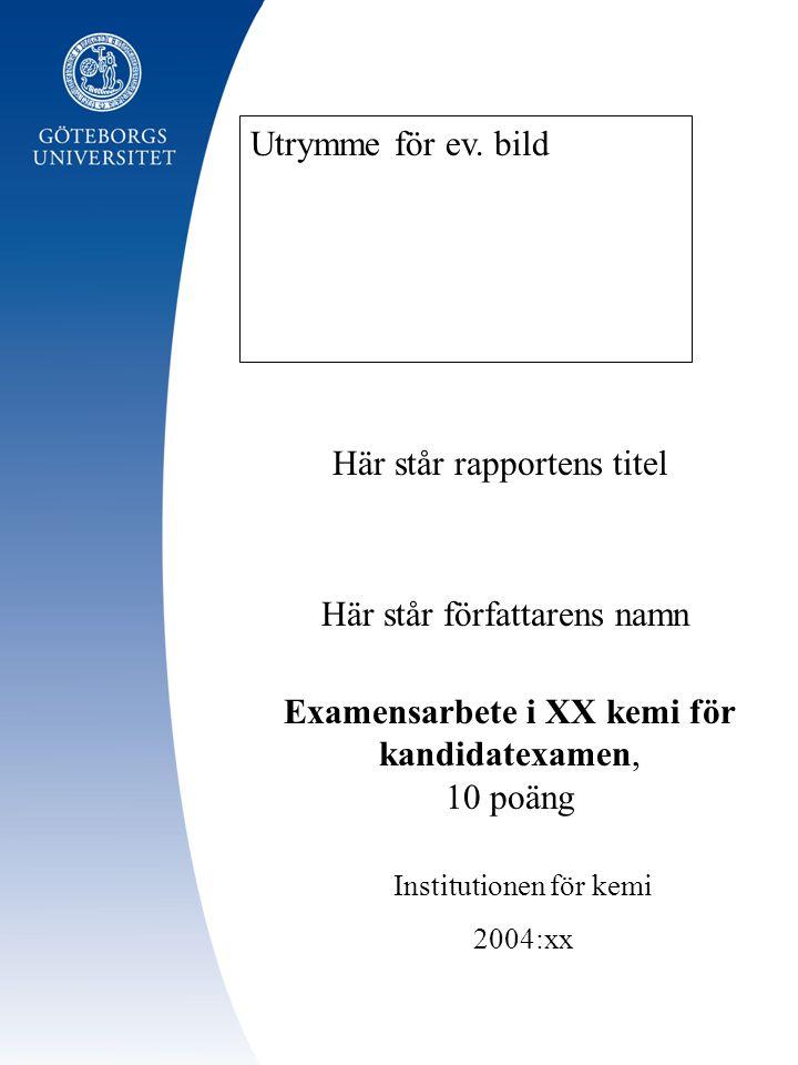 Här står författarens namn Institutionen för kemi 2004:xx Här står rapportens titel Utrymme för ev. bild Examensarbete i XX kemi för kandidatexamen, 1