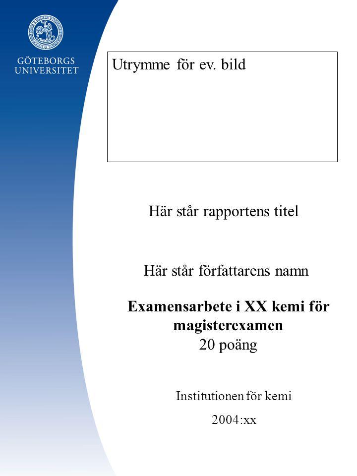 Här står författarens namn Institutionen för kemi 2004:xx Här står rapportens titel Utrymme för ev. bild Examensarbete i XX kemi för magisterexamen 20