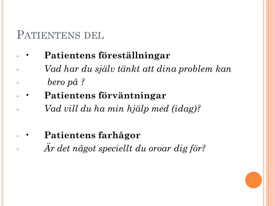 P ATIENTENS DEL Patientens föreställningar Vad har du själv tänkt att dina problem kan bero på .