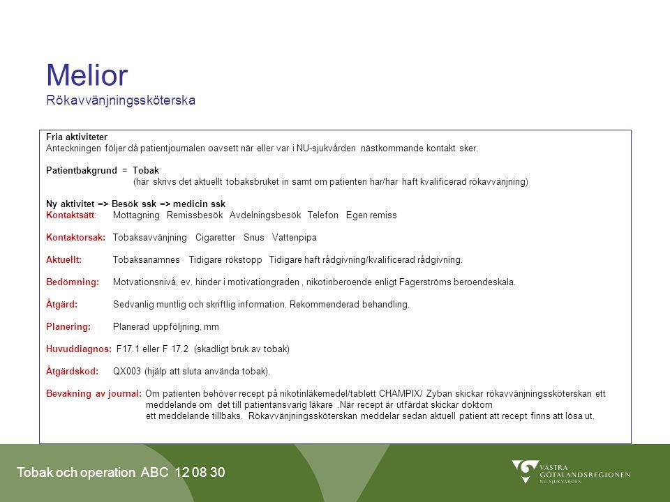 Tobak och operation ABC 12 08 30 Melior Rökavvänjningssköterska Fria aktiviteter Anteckningen följer då patientjournalen oavsett när eller var i NU-sjukvården nästkommande kontakt sker.