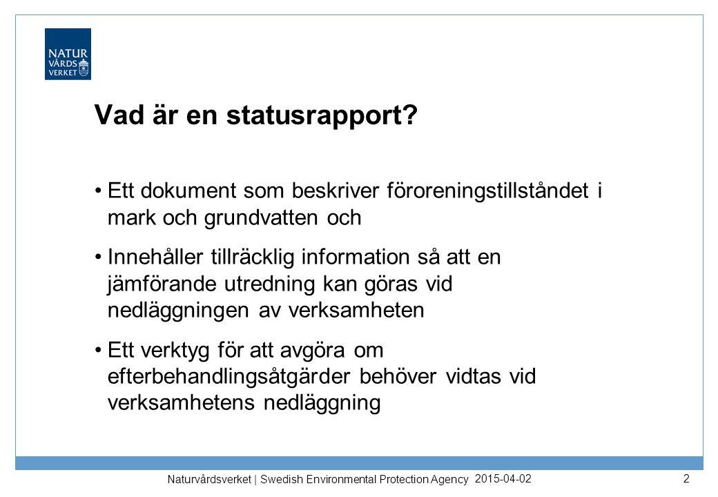 2015-04-02 Naturvårdsverket | Swedish Environmental Protection Agency 2 Vad är en statusrapport? Ett dokument som beskriver föroreningstillståndet i m