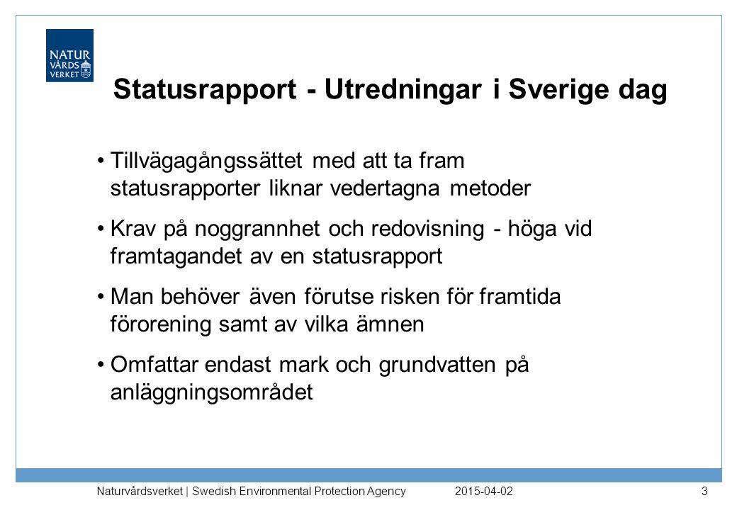 Statusrapport - Utredningar i Sverige dag Tillvägagångssättet med att ta fram statusrapporter liknar vedertagna metoder Krav på noggrannhet och redovi