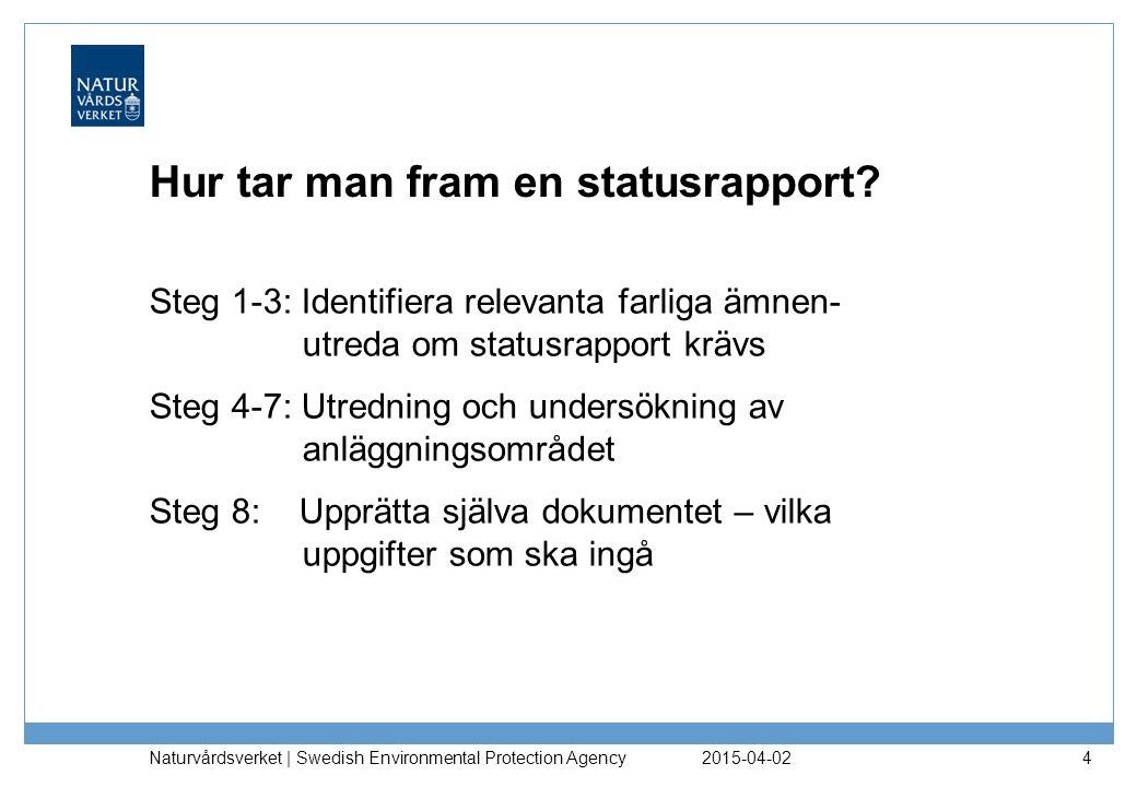 Hur tar man fram en statusrapport? Steg 1-3: Identifiera relevanta farliga ämnen- utreda om statusrapport krävs Steg 4-7: Utredning och undersökning a