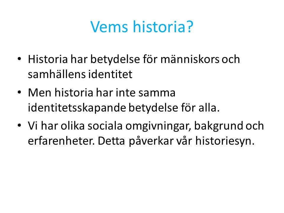 Vems historia? Historia har betydelse för människors och samhällens identitet Men historia har inte samma identitetsskapande betydelse för alla. Vi ha