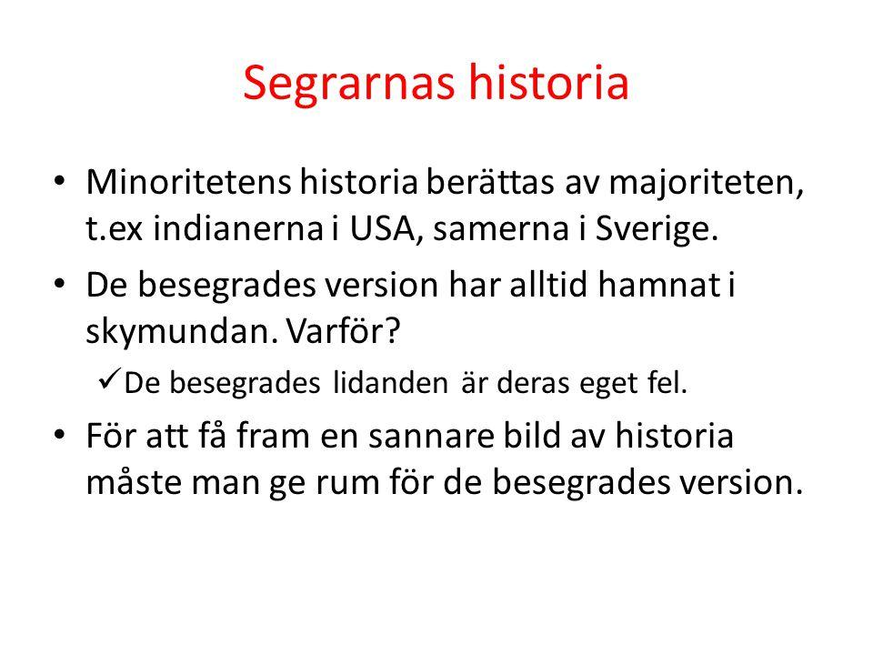Segrarnas historia Minoritetens historia berättas av majoriteten, t.ex indianerna i USA, samerna i Sverige. De besegrades version har alltid hamnat i