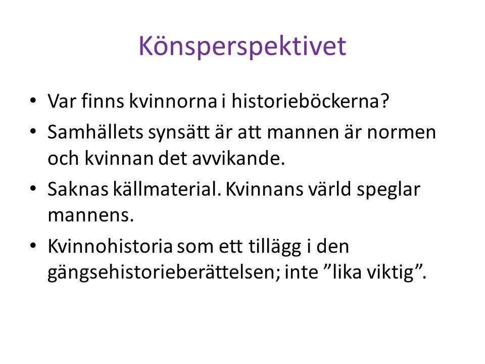 Genushistoria Gå från kvinnohistoria till genushistoria, dvs en historia som berättar om de båda könen och ser hela samhällsutvecklingen ur ett könsperspektiv.