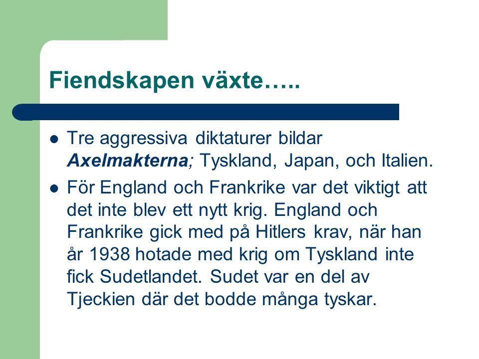 Fiendskapen växte…..Tre aggressiva diktaturer bildar Axelmakterna; Tyskland, Japan, och Italien.