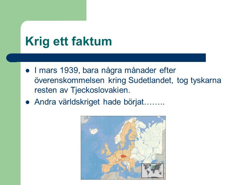 Krig ett faktum I mars 1939, bara några månader efter överenskommelsen kring Sudetlandet, tog tyskarna resten av Tjeckoslovakien.
