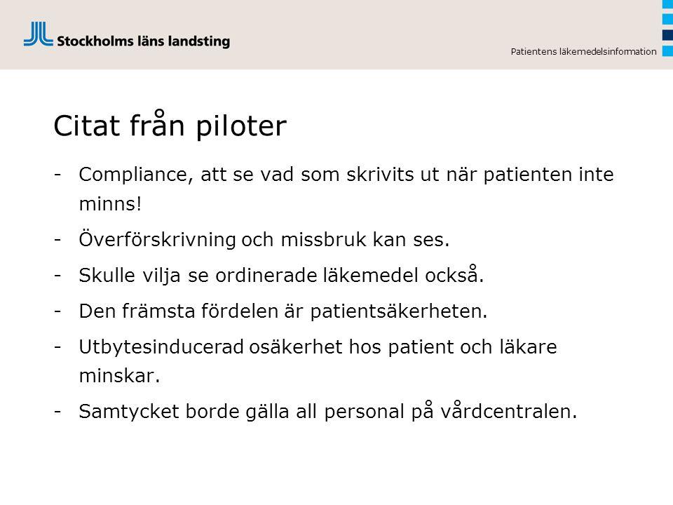 Patientens läkemedelsinformation Citat från piloter -Compliance, att se vad som skrivits ut när patienten inte minns! -Överförskrivning och missbruk k