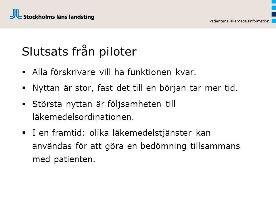 Patientens läkemedelsinformation Slutsats från piloter  Alla förskrivare vill ha funktionen kvar.  Nyttan är stor, fast det till en början tar mer t