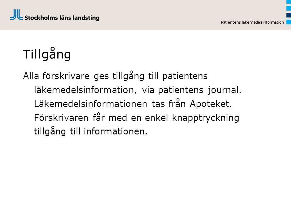 Patientens läkemedelsinformation Tillgång Alla förskrivare ges tillgång till patientens läkemedelsinformation, via patientens journal. Läkemedelsinfor