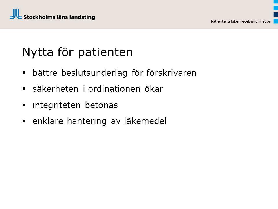 Patientens läkemedelsinformation Nytta för patienten  bättre beslutsunderlag för förskrivaren  säkerheten i ordinationen ökar  integriteten betonas  enklare hantering av läkemedel