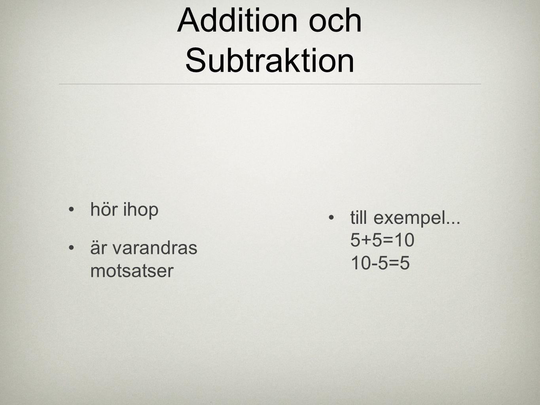 Addition och Subtraktion hör ihop är varandras motsatser till exempel... 5+5=10 10-5=5