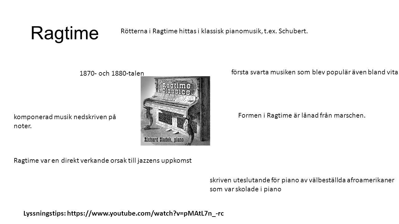 Ragtime 1870- och 1880-talen komponerad musik nedskriven på noter. skriven uteslutande för piano av välbeställda afroamerikaner som var skolade i pian