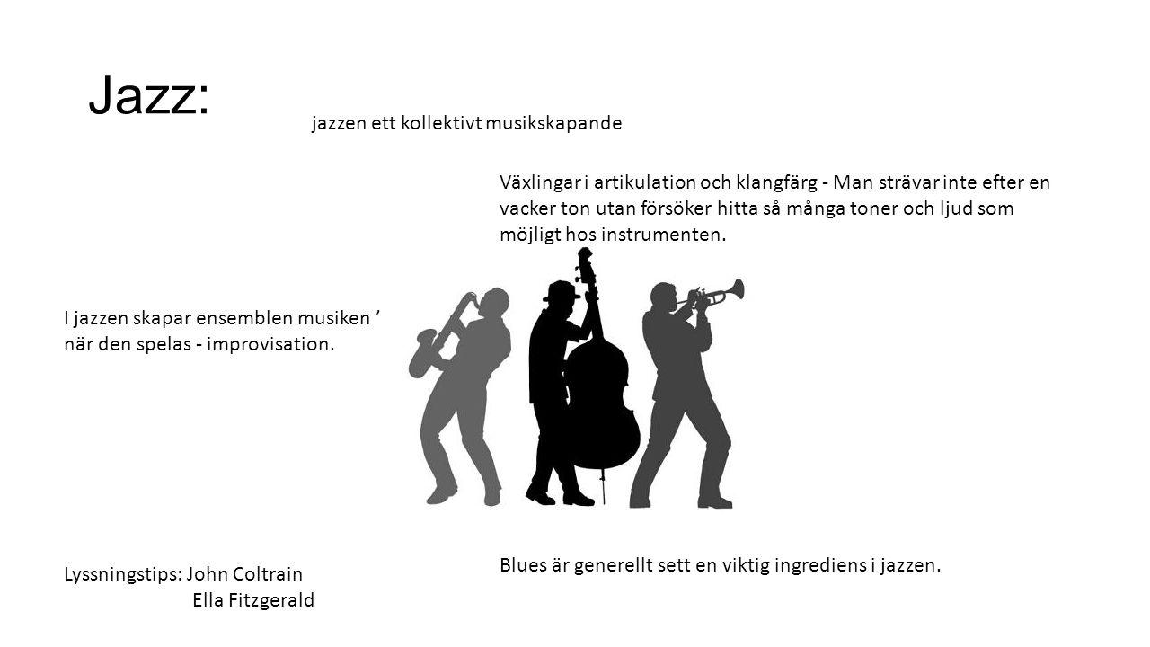 Jazz: jazzen ett kollektivt musikskapande I jazzen skapar ensemblen musiken ' när den spelas - improvisation. Blues är generellt sett en viktig ingred