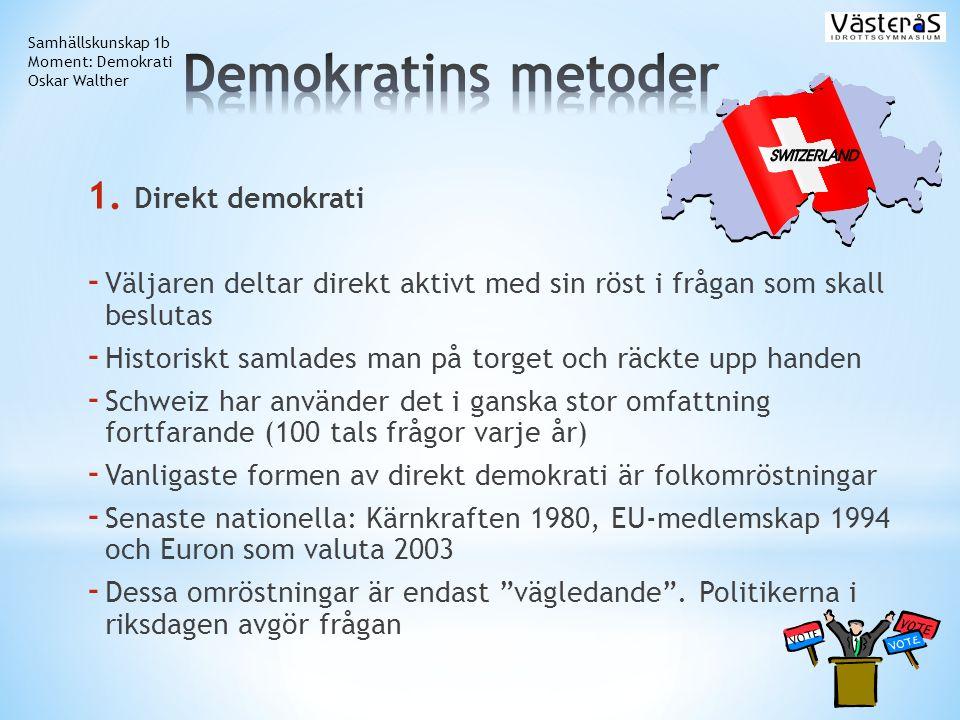 1. Direkt demokrati - Väljaren deltar direkt aktivt med sin röst i frågan som skall beslutas - Historiskt samlades man på torget och räckte upp handen
