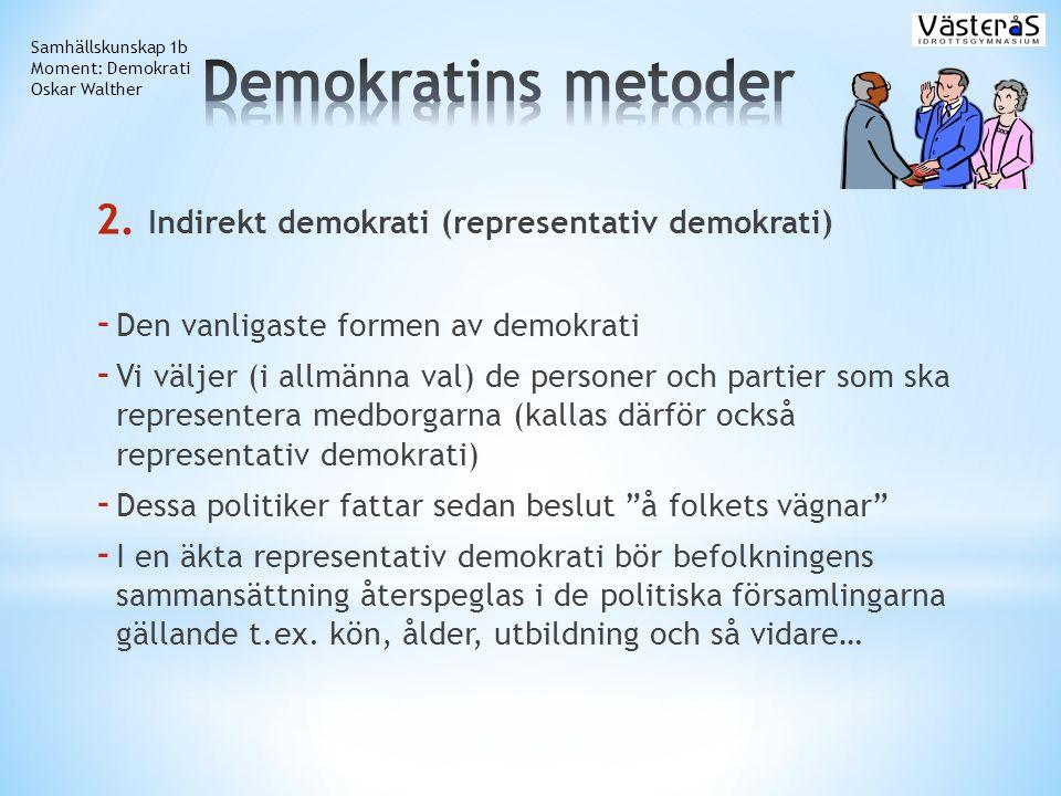 2. Indirekt demokrati (representativ demokrati) - Den vanligaste formen av demokrati - Vi väljer (i allmänna val) de personer och partier som ska repr