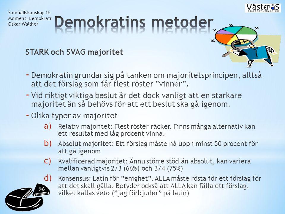 """STARK och SVAG majoritet - Demokratin grundar sig på tanken om majoritetsprincipen, alltså att det förslag som får flest röster """"vinner"""". - Vid riktig"""