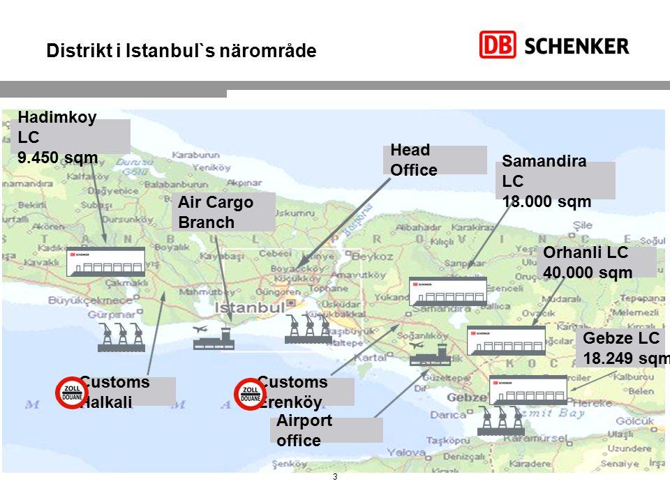 3 Distrikt i Istanbul`s närområde Air Cargo Branch Head Office Customs Halkali Customs Erenköy Hadimkoy LC 9.450 sqm Samandira LC 18.000 sqm Orhanli LC 40.000 sqm Airport office Gebze LC 18.249 sqm