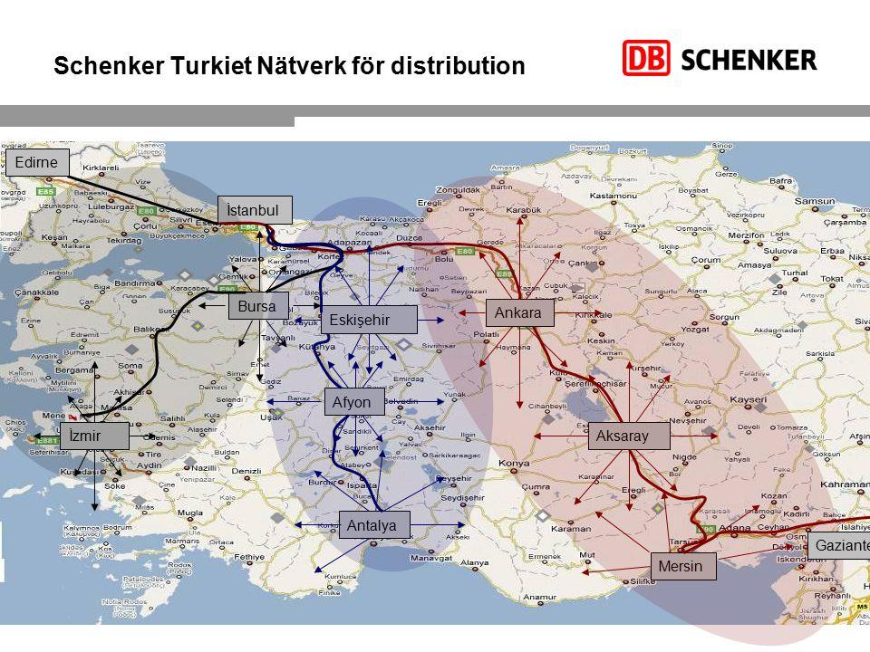 Schenker Turkiet Nätverk för distribution 7 3 Ankara Mersin Aksaray Afyon Antalya İzmir Bursa İstanbul Eskişehir Edirne Gaziantep