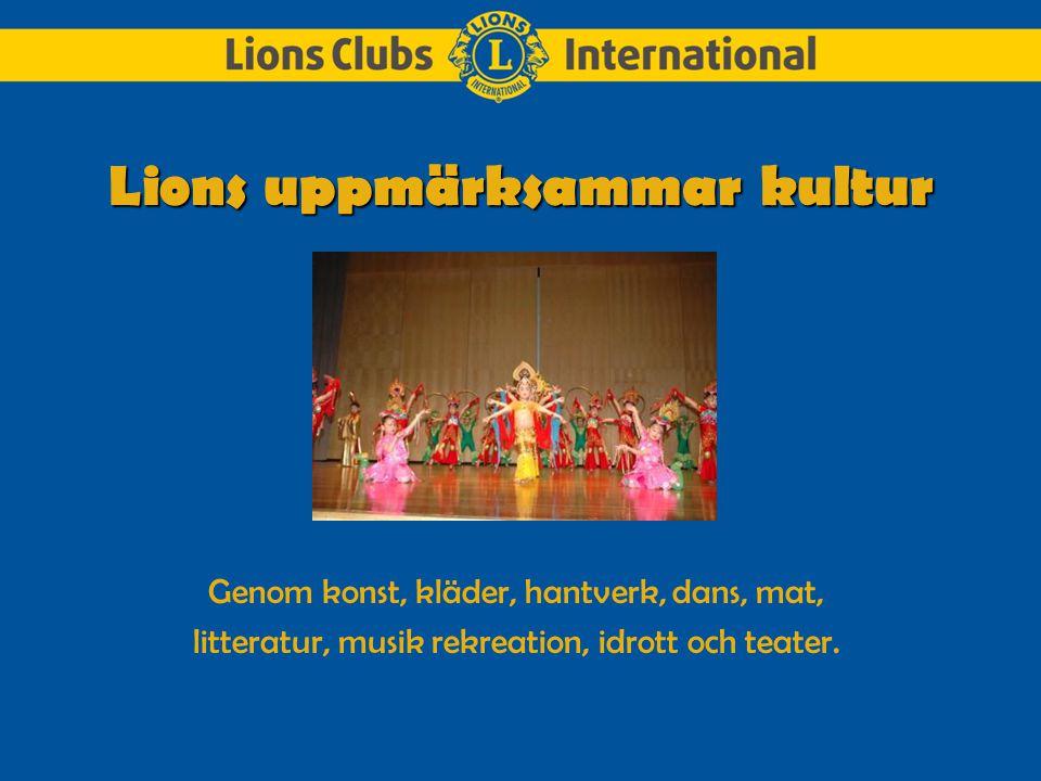 Lions uppmärksammar kultur Genom konst, kläder, hantverk, dans, mat, litteratur, musik rekreation, idrott och teater.