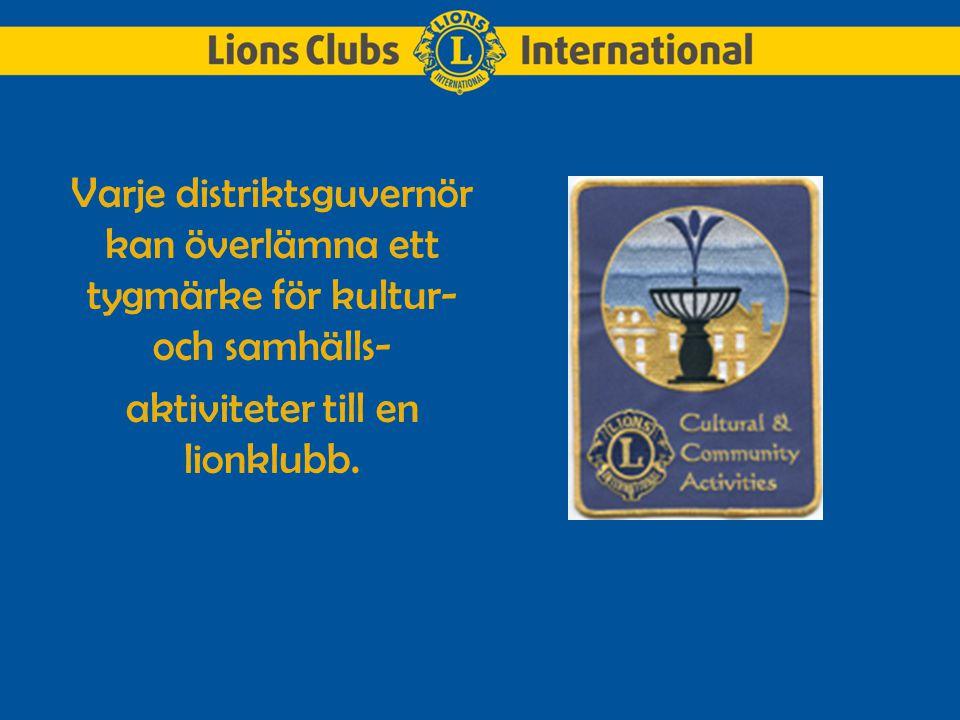 Varje distriktsguvernör kan överlämna ett tygmärke för kultur- och samhälls- aktiviteter till en lionklubb.