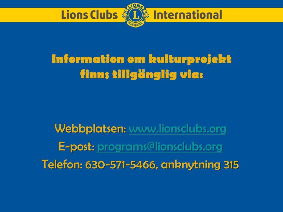 Information om kulturprojekt finns tillgänglig via: Webbplatsen: www.lionsclubs.org www.lionsclubs.org E-post: programs@lionsclubs.org programs@lionsclubs.org Telefon: 630-571-5466, anknytning 315