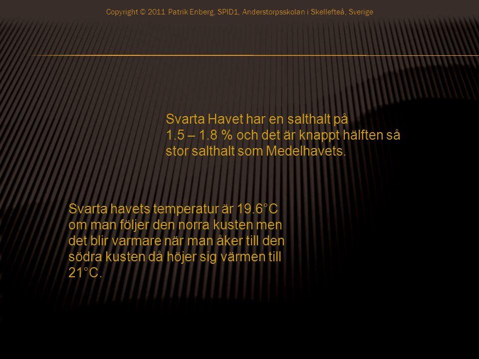 Man vet att vid två tillfällen har Svarta Havet varit fruset det var åren 401 och 762 Copyright © 2011 Patrik Enberg, SPID1, Anderstorpsskolan i Skellefteå, Sverige