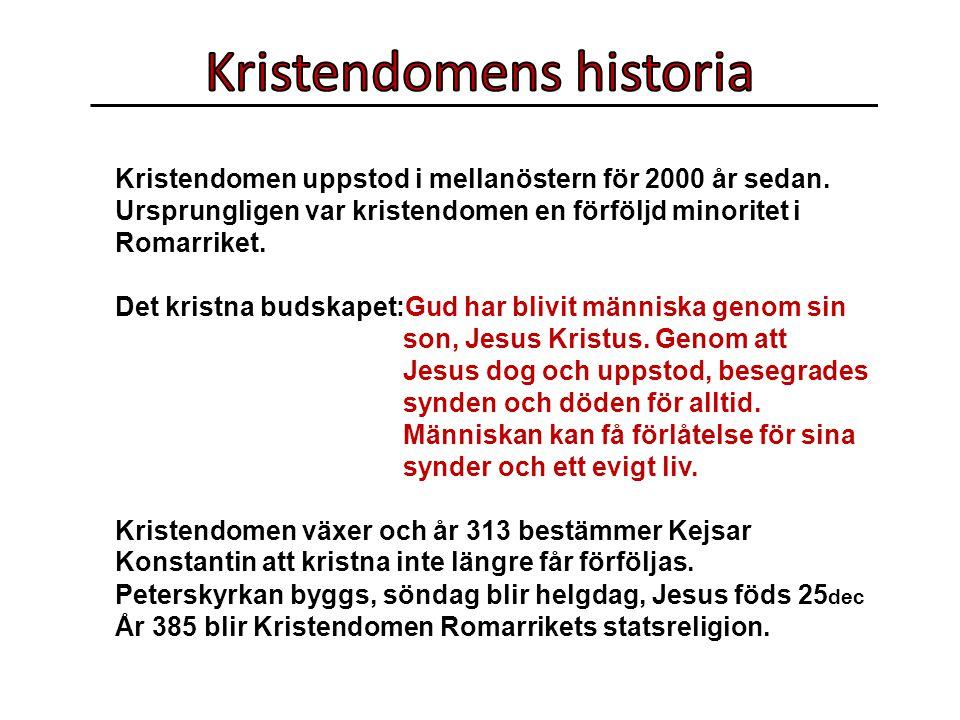 Kristendomen uppstod i mellanöstern för 2000 år sedan.