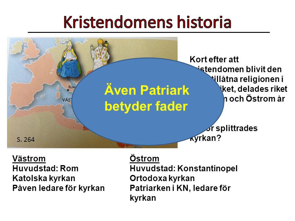 S. 264 Kort efter att kristendomen blivit den enda tillåtna religionen i Romarriket, delades riket i Västrom och Östrom år 395. Varför splittrades kyr