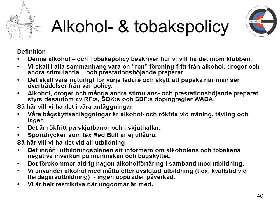 """40 Alkohol- & tobakspolicy Definition Denna alkohol – och Tobakspolicy beskriver hur vi vill ha det inom klubben. Vi skall i alla sammanhang vara en """""""