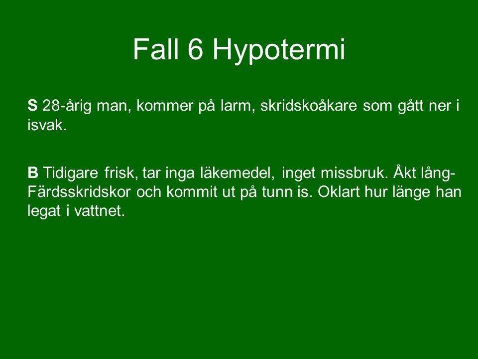 Fall 6 Hypotermi S 28-årig man, skridskoåkare… A A Fri luftväg B Spontanandas ca 10/min, SpO2 78%.