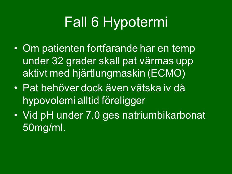 Om patienten fortfarande har en temp under 32 grader skall pat värmas upp aktivt med hjärtlungmaskin (ECMO) Pat behöver dock även vätska iv då hypovolemi alltid föreligger Vid pH under 7.0 ges natriumbikarbonat 50mg/ml.