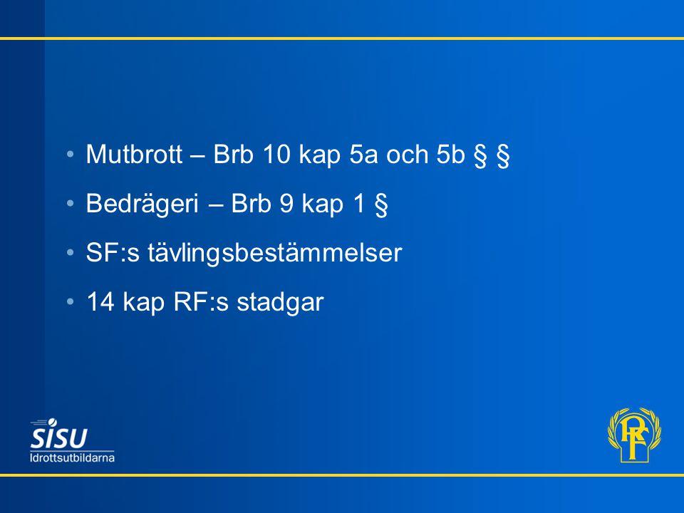 Mutbrott – Brb 10 kap 5a och 5b § § Bedrägeri – Brb 9 kap 1 § SF:s tävlingsbestämmelser 14 kap RF:s stadgar