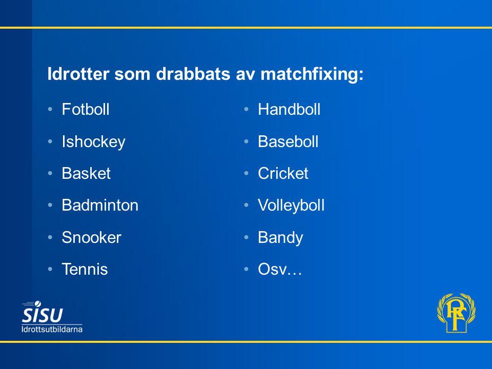 Idrotter som drabbats av matchfixing: Fotboll Ishockey Basket Badminton Snooker Tennis Handboll Baseboll Cricket Volleyboll Bandy Osv…