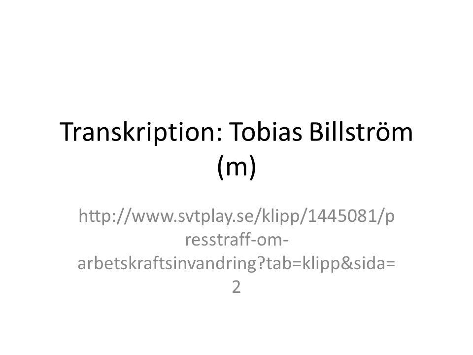 Transkription: Tobias Billström (m) http://www.svtplay.se/klipp/1445081/p resstraff-om- arbetskraftsinvandring?tab=klipp&sida= 2
